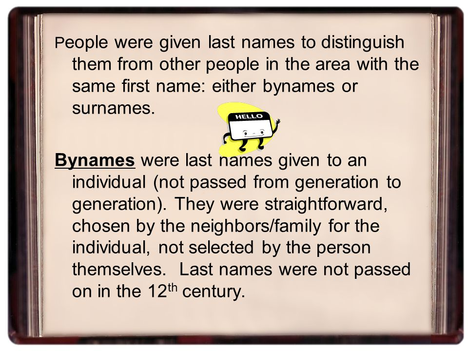 Names Each name is composed of a minimum of a first name (also referred to as a given name) and a last name (sometimes referred to as a byname or a surname).