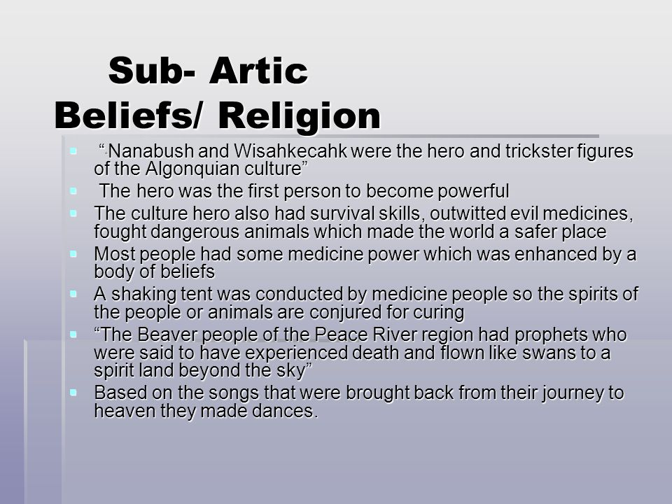 "Sub- Artic Beliefs/ Religion  "" "" Nanabush and Wisahkecahk were the hero and trickster figures of the Algonquian culture""  The hero was the first pe"