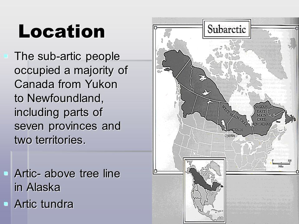 Population  Sub-Artic human population was one of the lowest in the world  The entire area used to have as low as 60,000 people  Weather changes were extreme and horrible  Animals depended on seasons and were scarce which made it hard on many