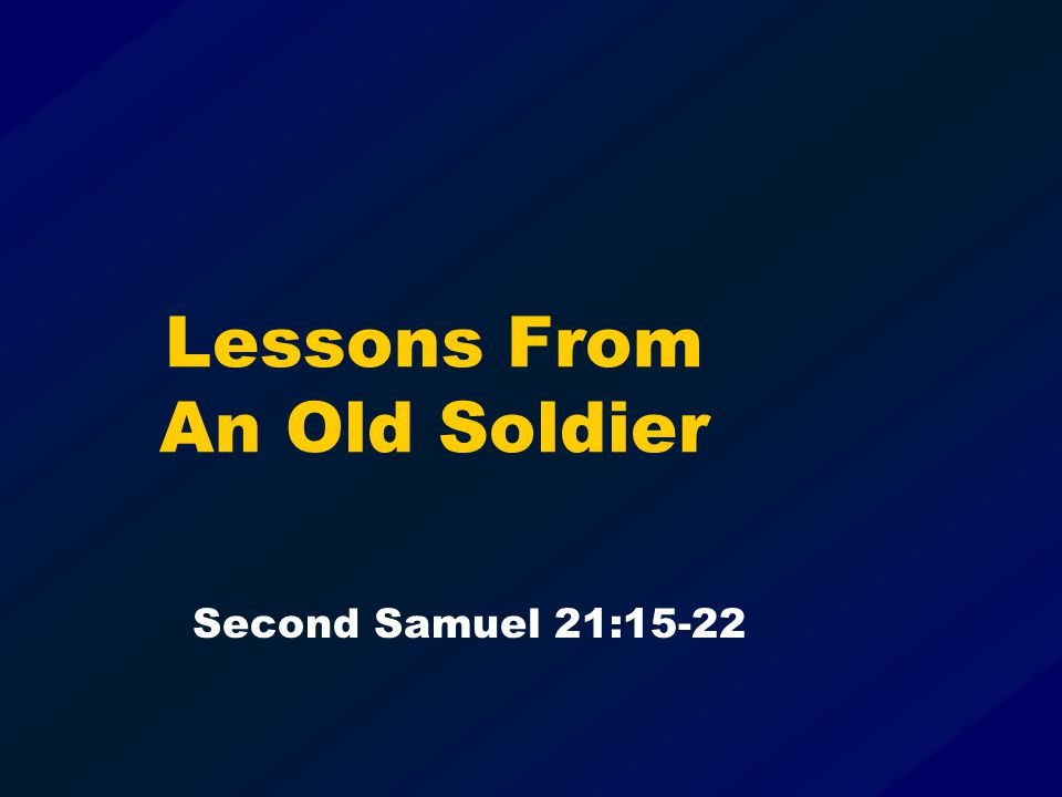 Lessons From An Old Soldier Second Samuel 21:15-22