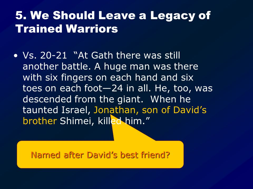 Named after David's best friend. 5. We Should Leave a Legacy of Trained Warriors Vs.