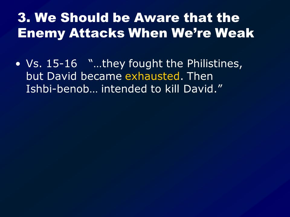 3. We Should be Aware that the Enemy Attacks When We're Weak Vs.