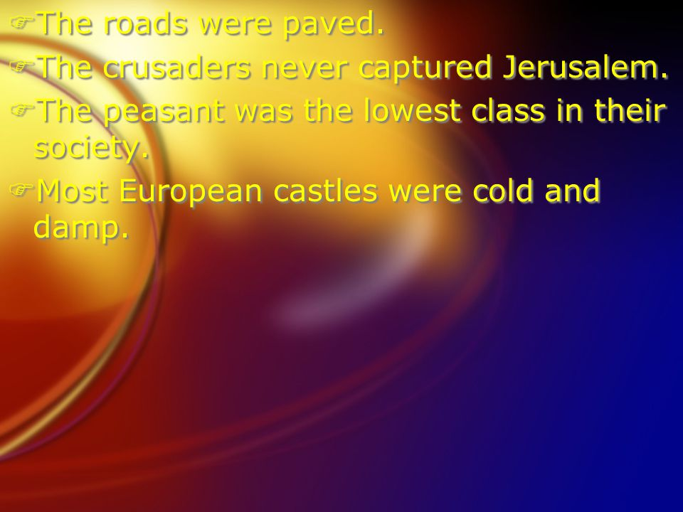 FThe roads were paved. FThe crusaders never captured Jerusalem.