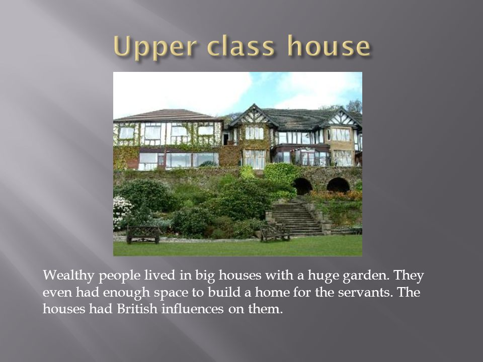 Wealthy people lived in big houses with a huge garden.