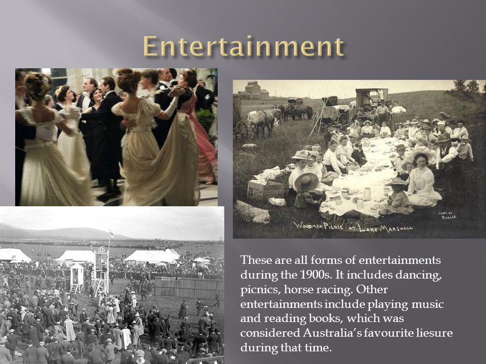 These are all forms of entertainments during the 1900s.