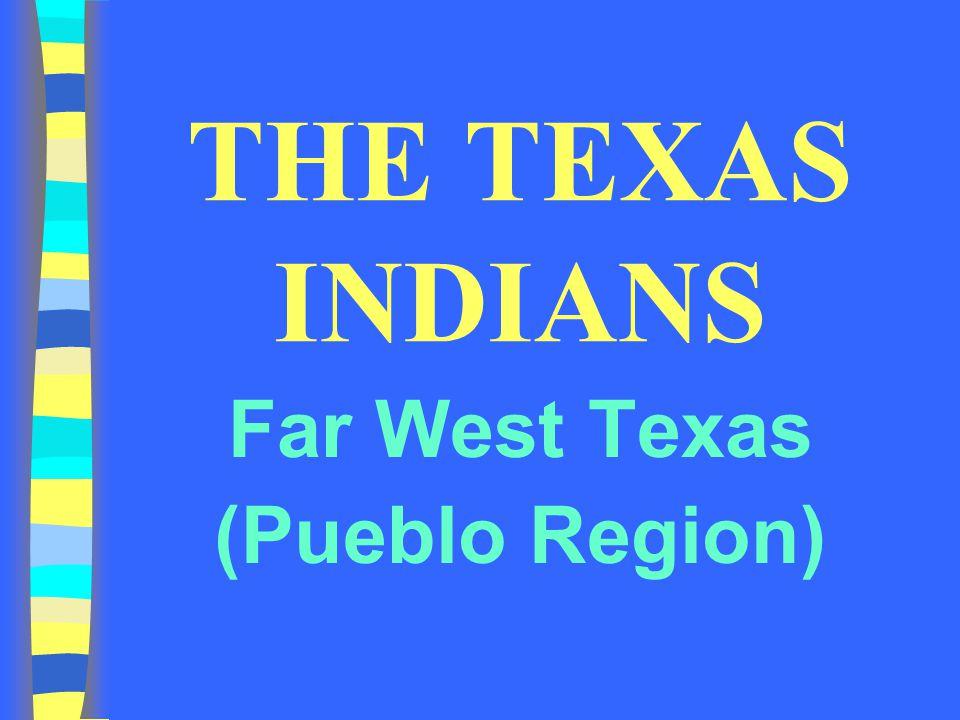 THE TEXAS INDIANS Far West Texas (Pueblo Region)