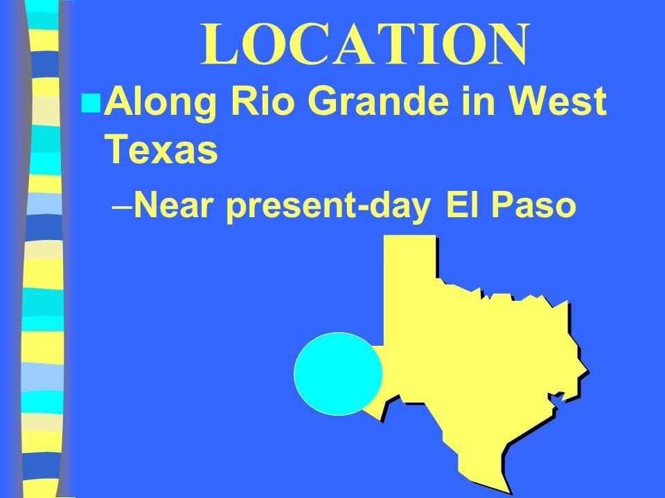 LOCATION Along Rio Grande in West Texas –Near present-day El Paso