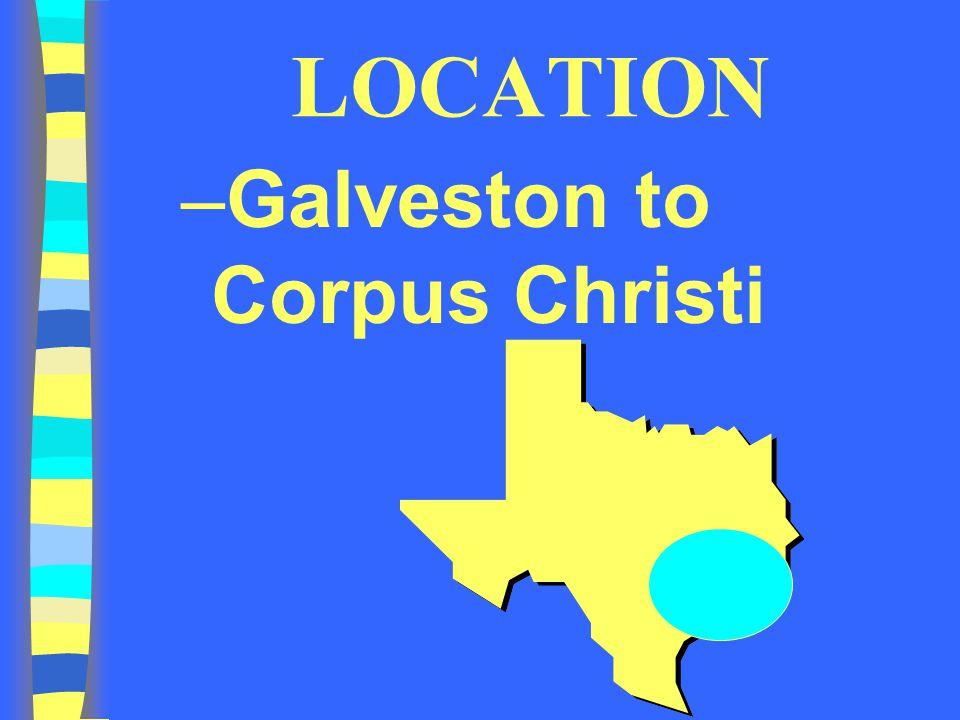 LOCATION –Galveston to Corpus Christi