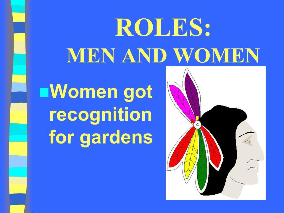 ROLES: MEN AND WOMEN Women got recognition for gardens