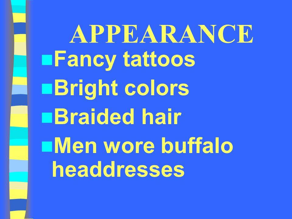 APPEARANCE Fancy tattoos Bright colors Braided hair Men wore buffalo headdresses