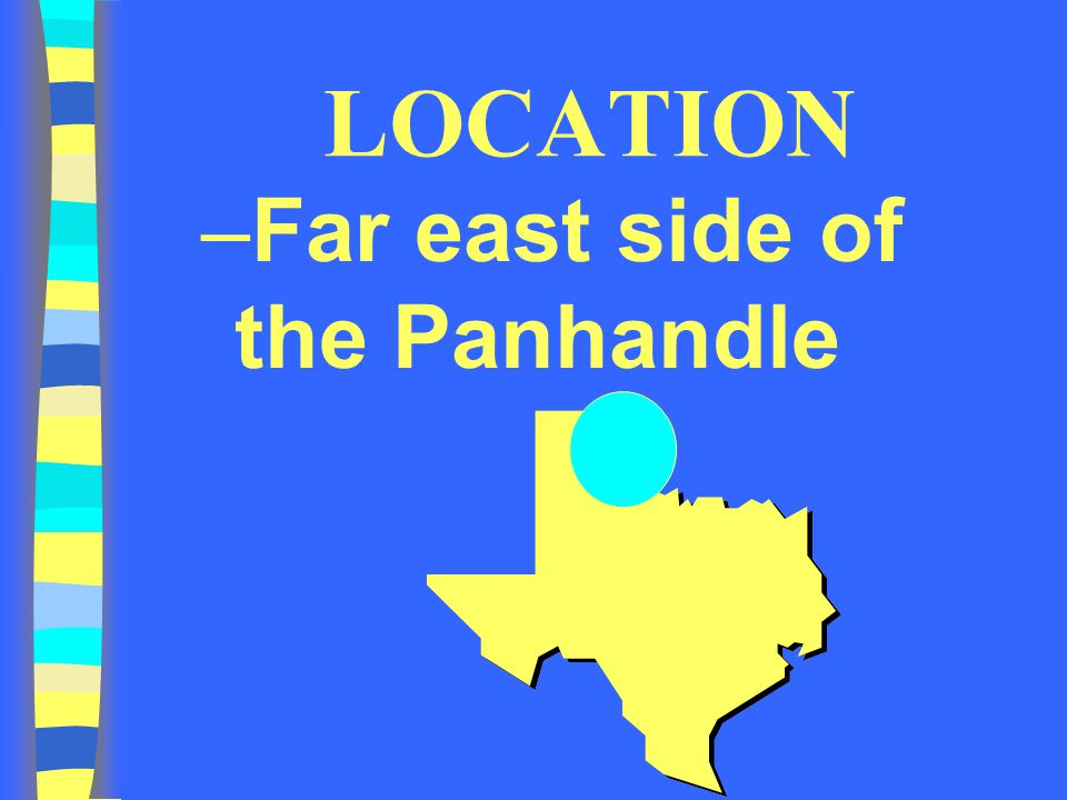 LOCATION –Far east side of the Panhandle