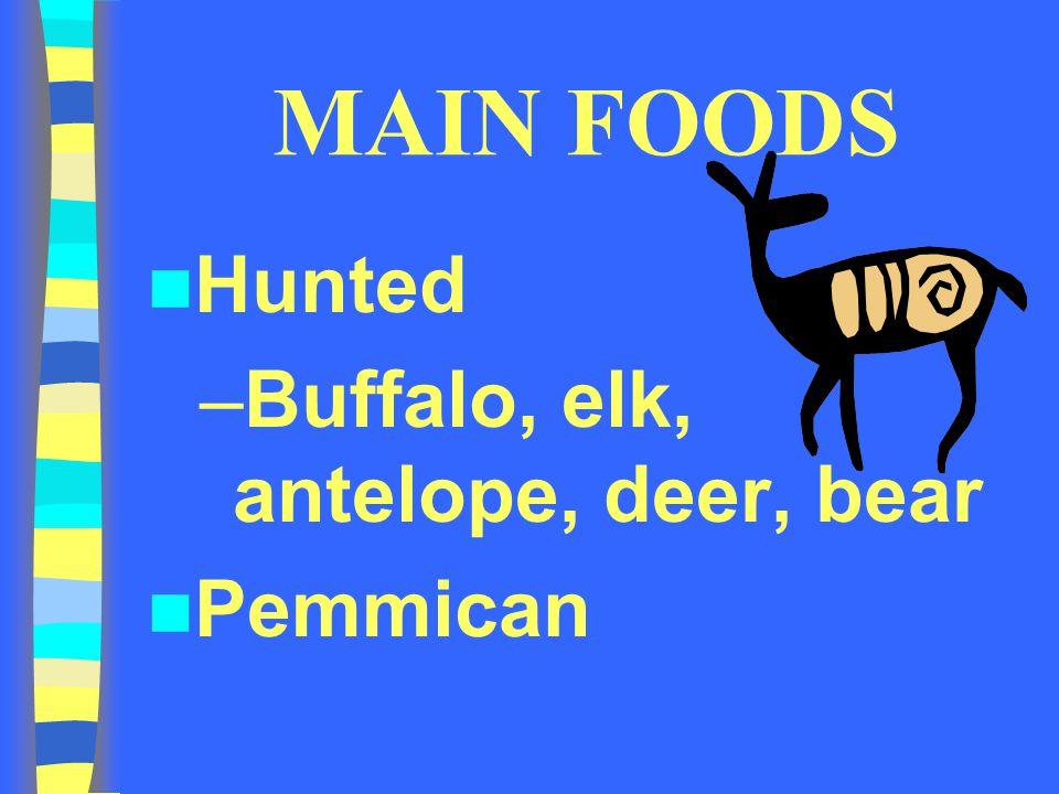 MAIN FOODS Hunted –Buffalo, elk, antelope, deer, bear Pemmican