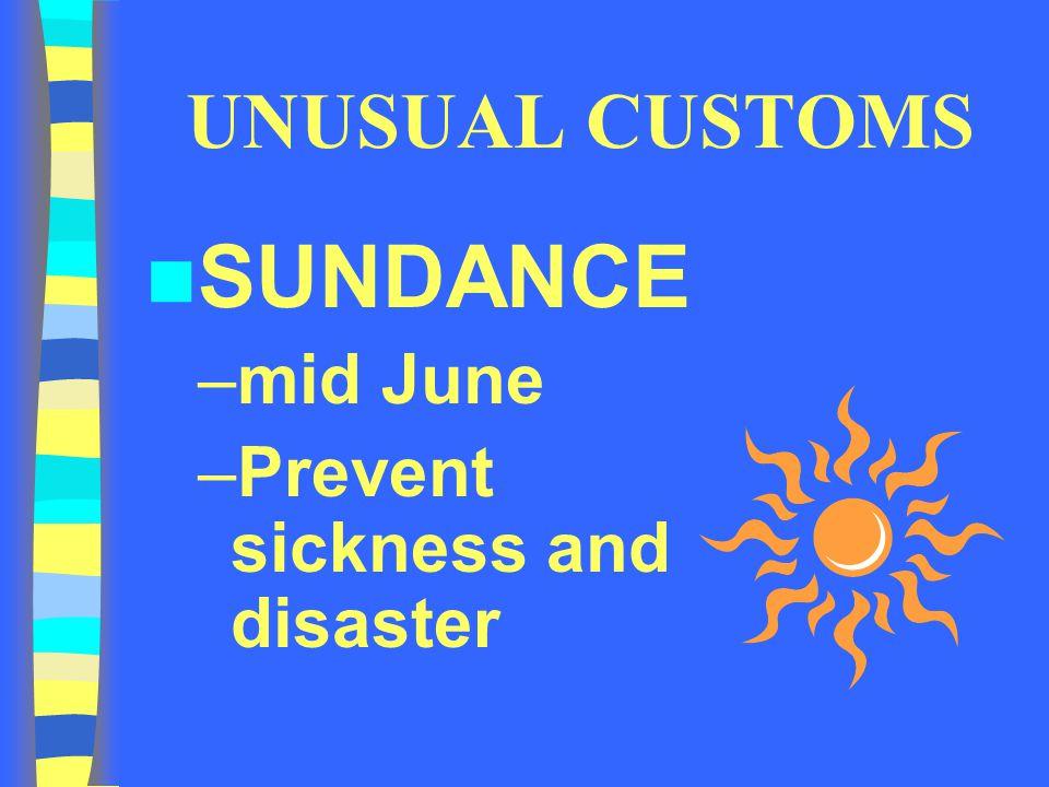 UNUSUAL CUSTOMS SUNDANCE –mid June –Prevent sickness and disaster