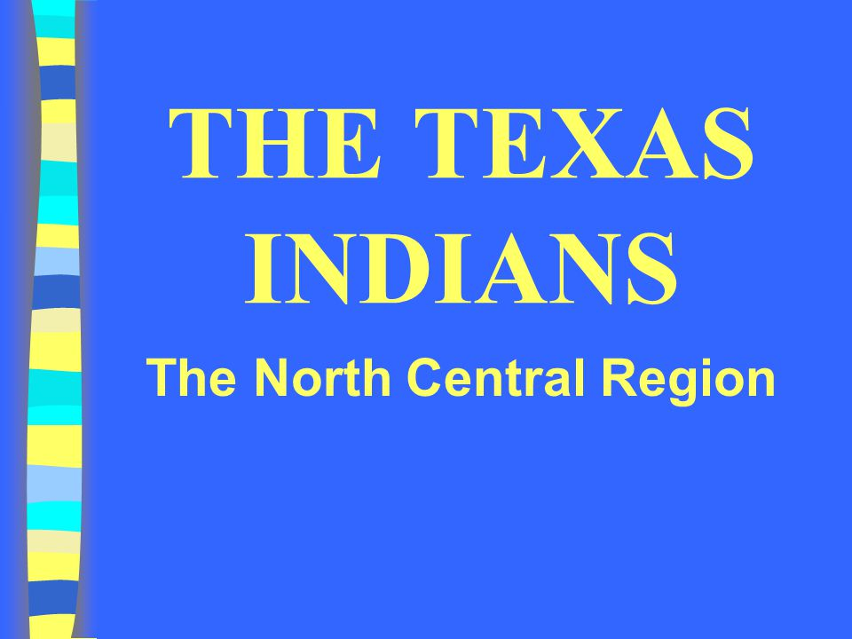 THE TEXAS INDIANS The North Central Region