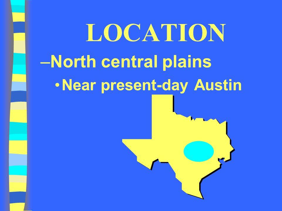 LOCATION –North central plains Near present-day Austin