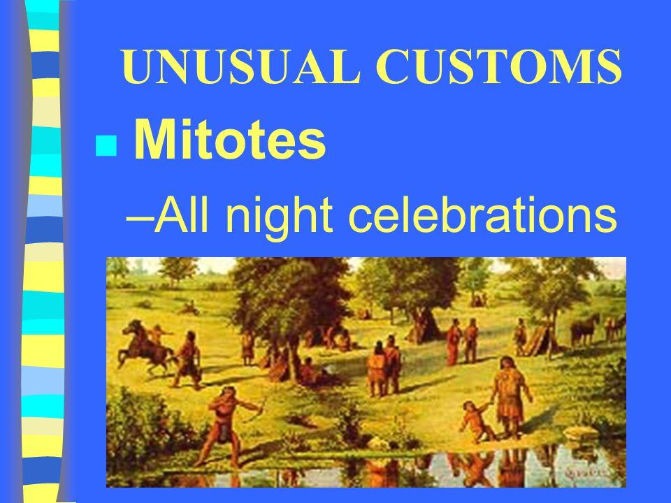 UNUSUAL CUSTOMS Mitotes –All night celebrations