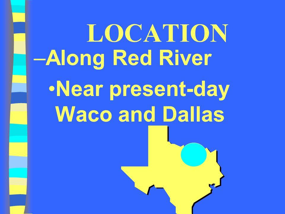LOCATION –Along Red River Near present-day Waco and Dallas