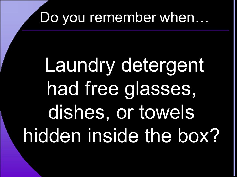 Do you remember when… Laundry detergent had free glasses, dishes, or towels hidden inside the box?