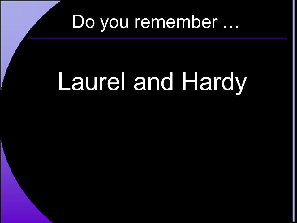 Do you remember … Laurel and Hardy
