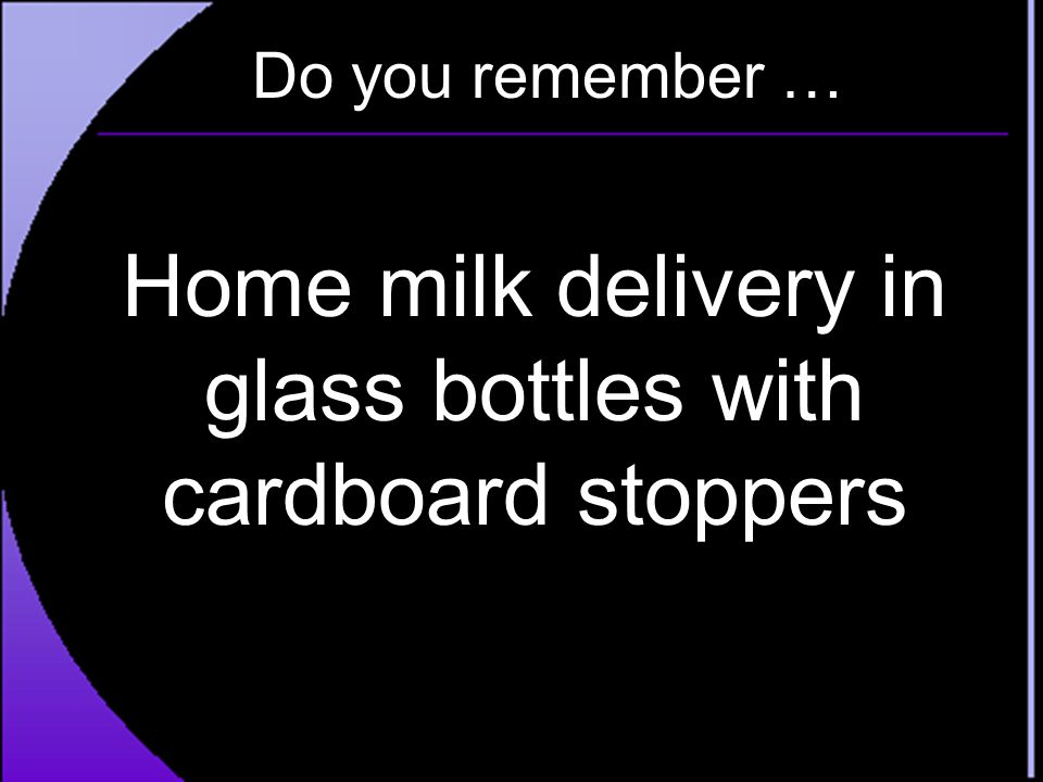 Do you remember … Home milk delivery in glass bottles with cardboard stoppers