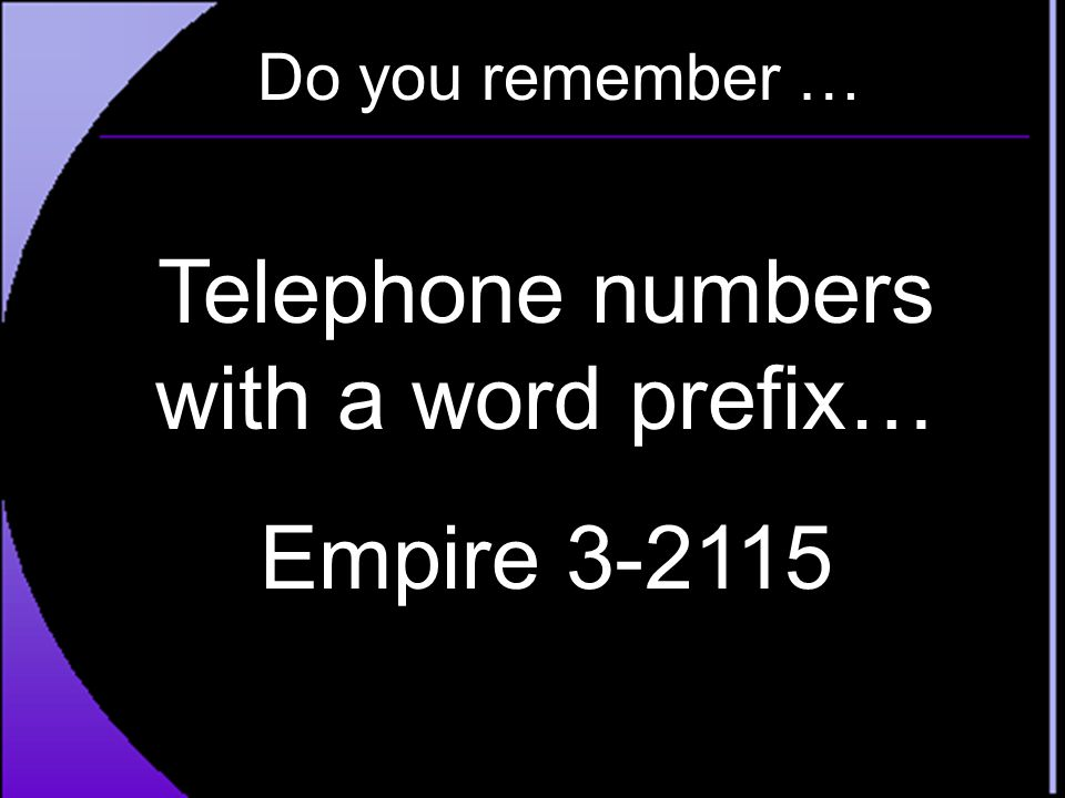 Do you remember … Telephone numbers with a word prefix… Empire 3-2115
