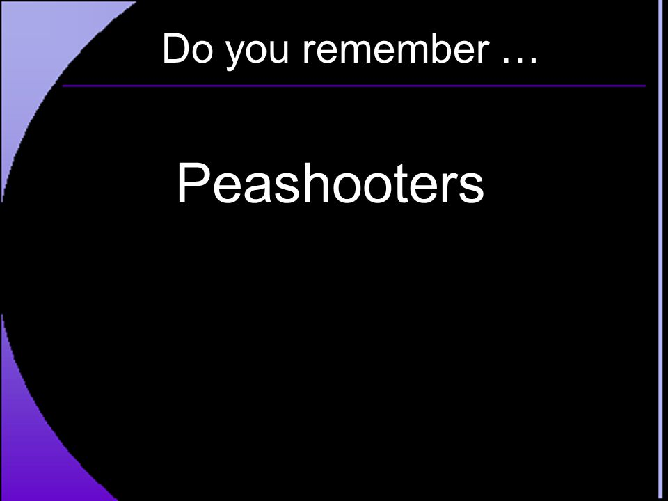 Do you remember … Peashooters