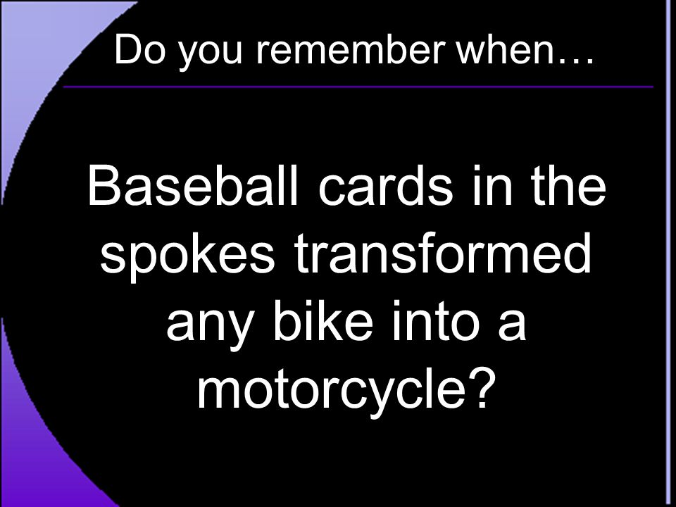 Do you remember when… Baseball cards in the spokes transformed any bike into a motorcycle?