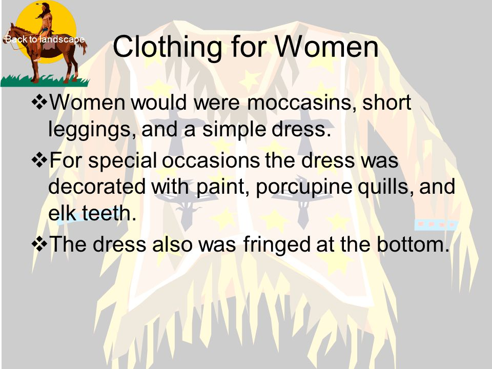 Clothing For Men  Men usually wore breechcloths and moccasins.  For special occasions men wore leggings with fringed flaps.  They also wore a shirt