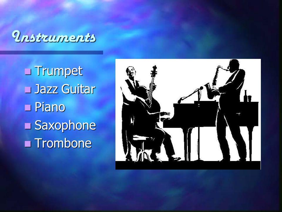 Instruments Trumpet Trumpet Jazz Guitar Jazz Guitar Piano Piano Saxophone Saxophone Trombone Trombone