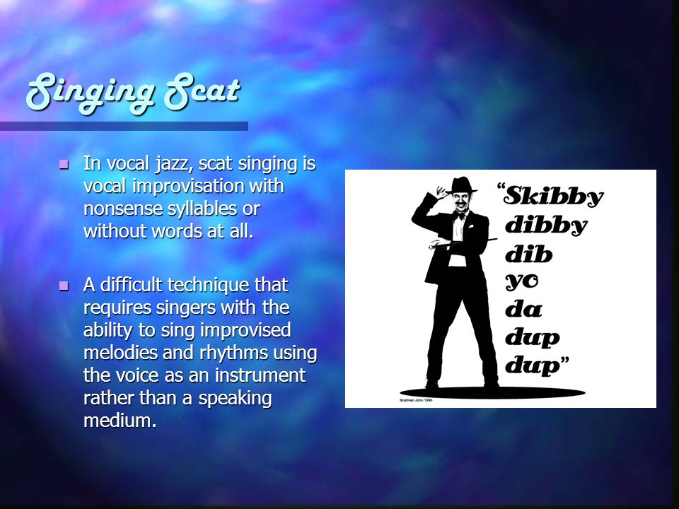 Singing Scat In vocal jazz, scat singing is vocal improvisation with nonsense syllables or without words at all.
