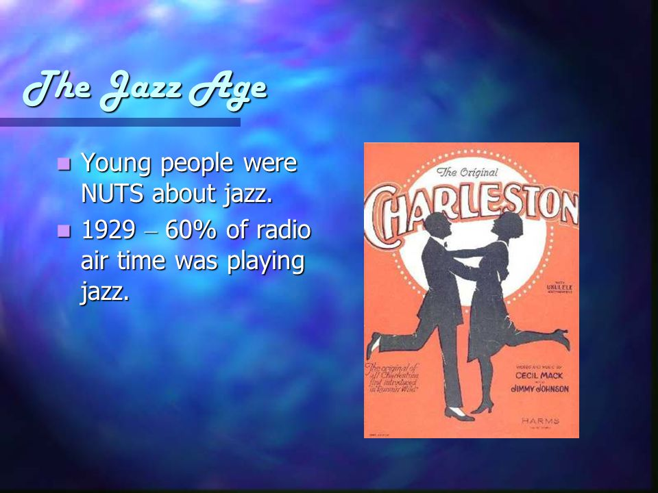 The Jazz Age Young people were NUTS about jazz. Young people were NUTS about jazz.