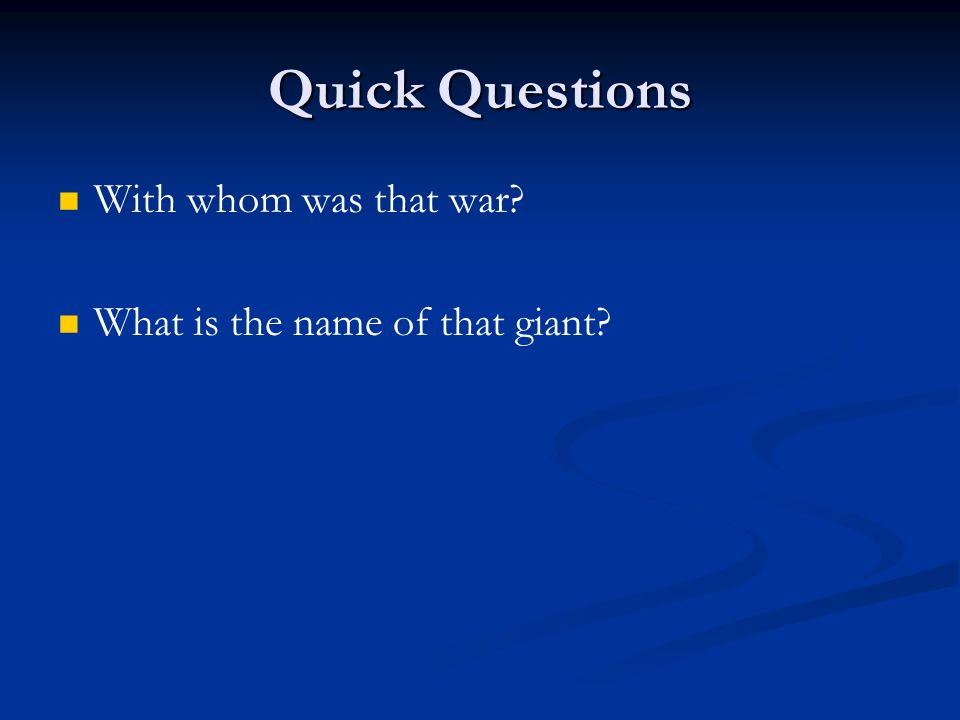 Quick Questions With whom was that war? What is the name of that giant?