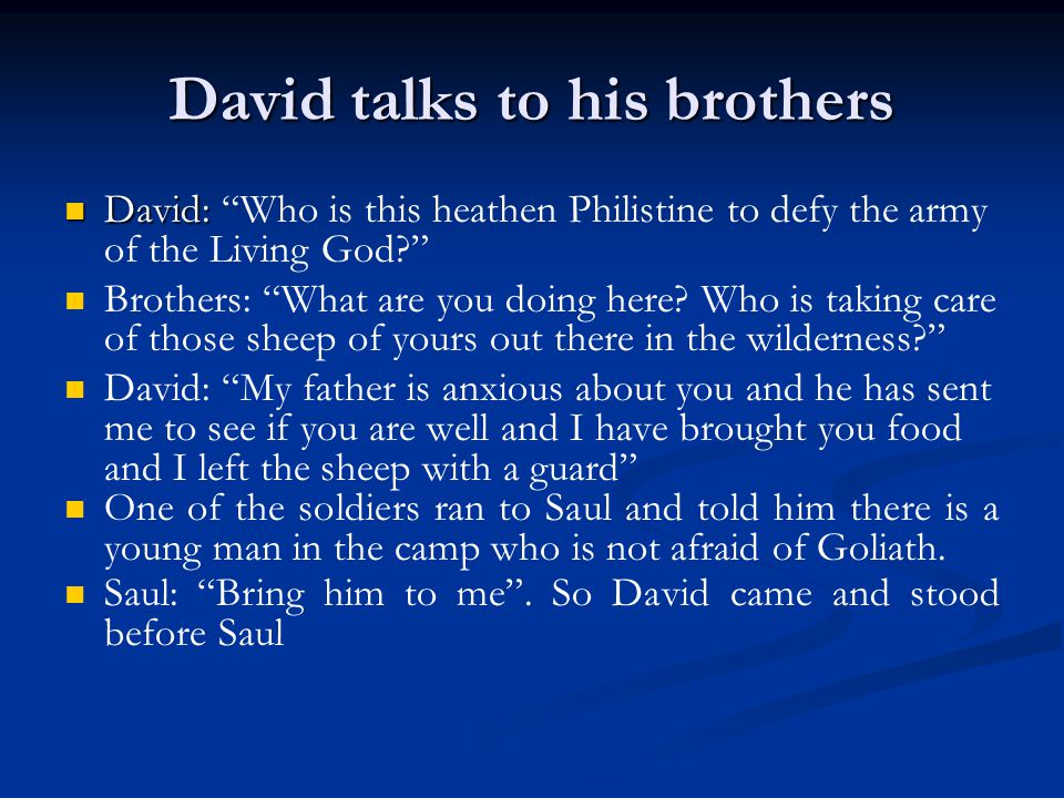 """David talks to his brothers David: David: """"Who is this heathen Philistine to defy the army of the Living God?"""" Brothers: """"What are you doing here? Who"""