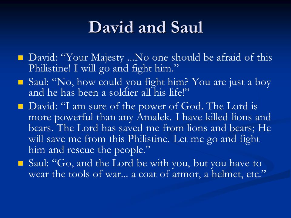 """David and Saul David: """"Your Majesty...No one should be afraid of this Philistine! I will go and fight him."""" Saul: """"No, how could you fight him? You ar"""