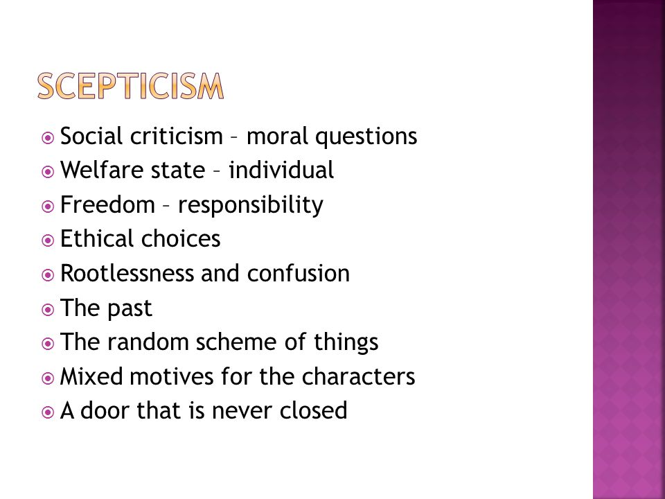  Social criticism – moral questions  Welfare state – individual  Freedom – responsibility  Ethical choices  Rootlessness and confusion  The past  The random scheme of things  Mixed motives for the characters  A door that is never closed