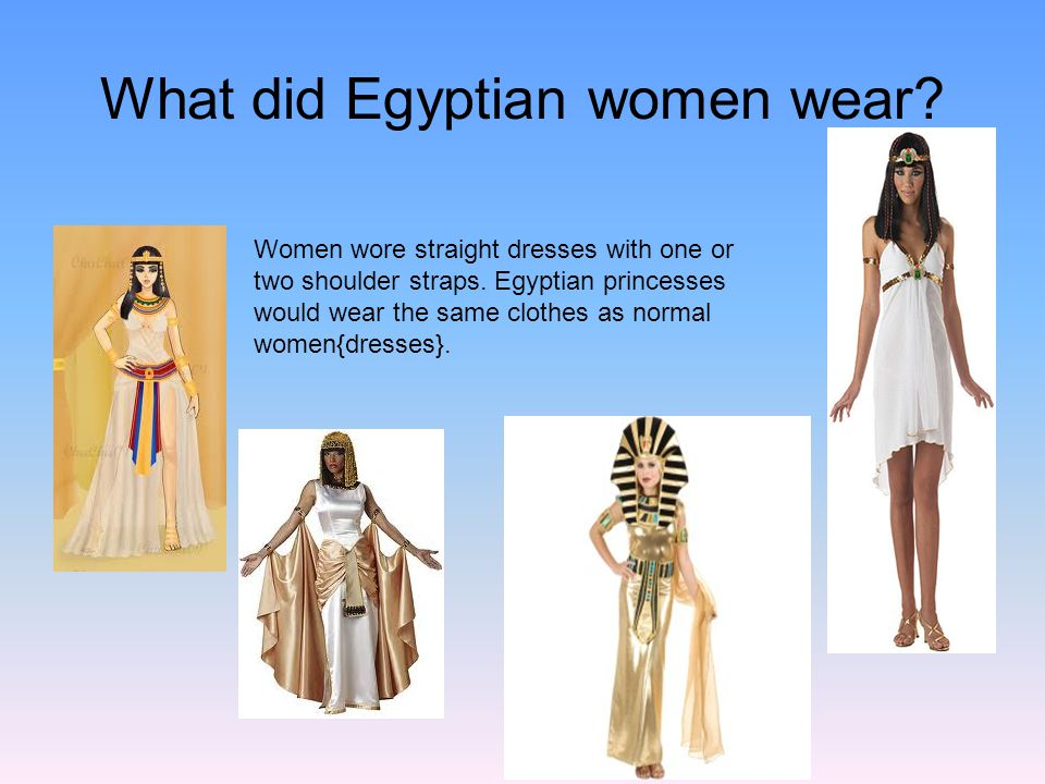 What did Egyptian women wear. Women wore straight dresses with one or two shoulder straps.