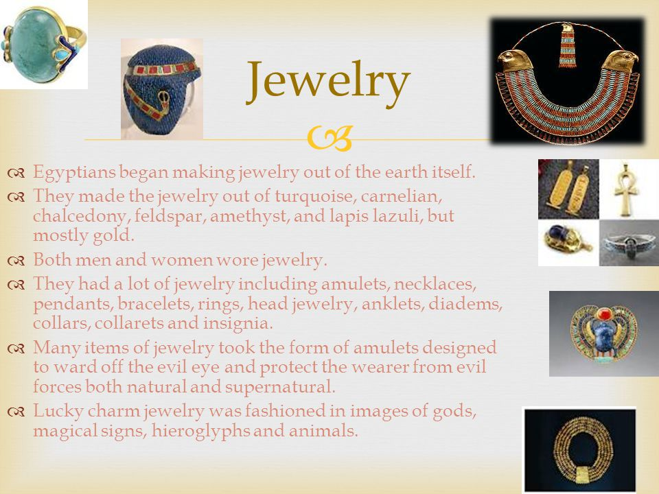   Egyptians began making jewelry out of the earth itself.