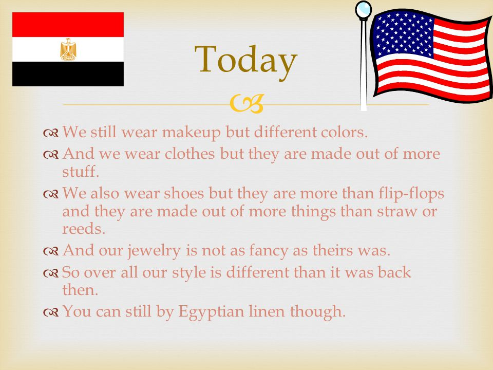   We still wear makeup but different colors.