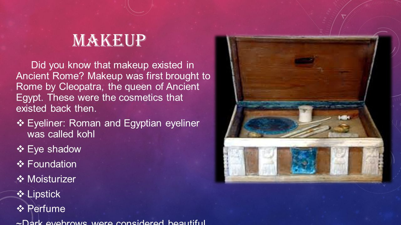 MAKEUP Did you know that makeup existed in Ancient Rome.