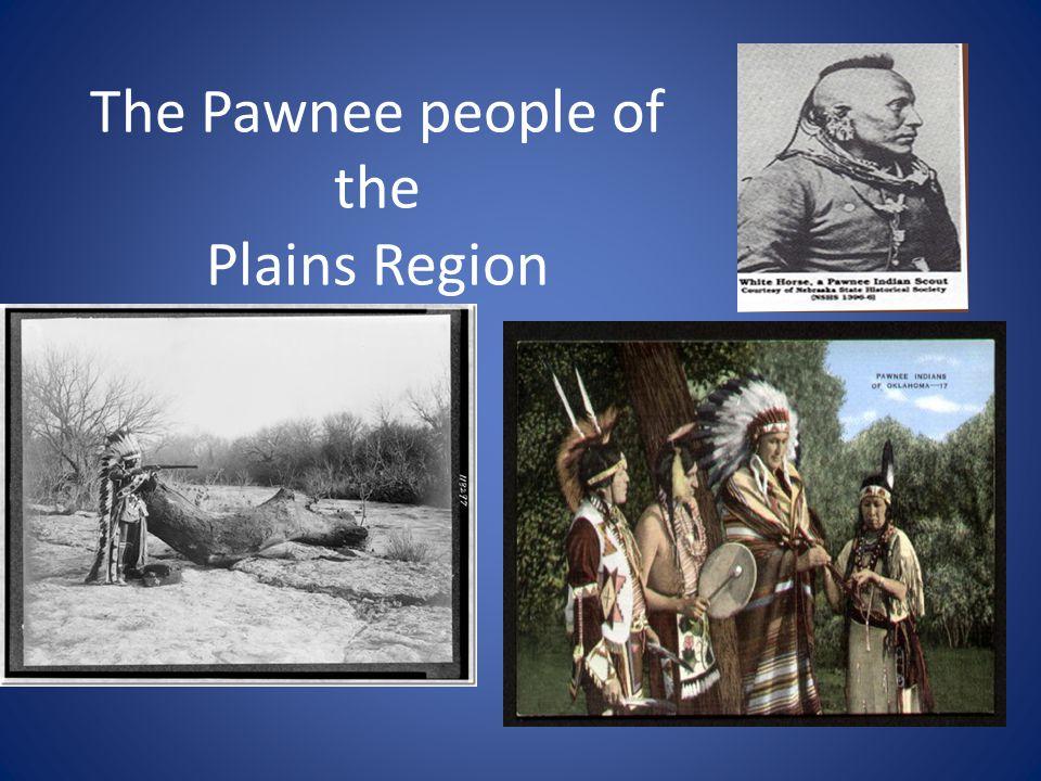 The Pawnee people of the Plains Region.