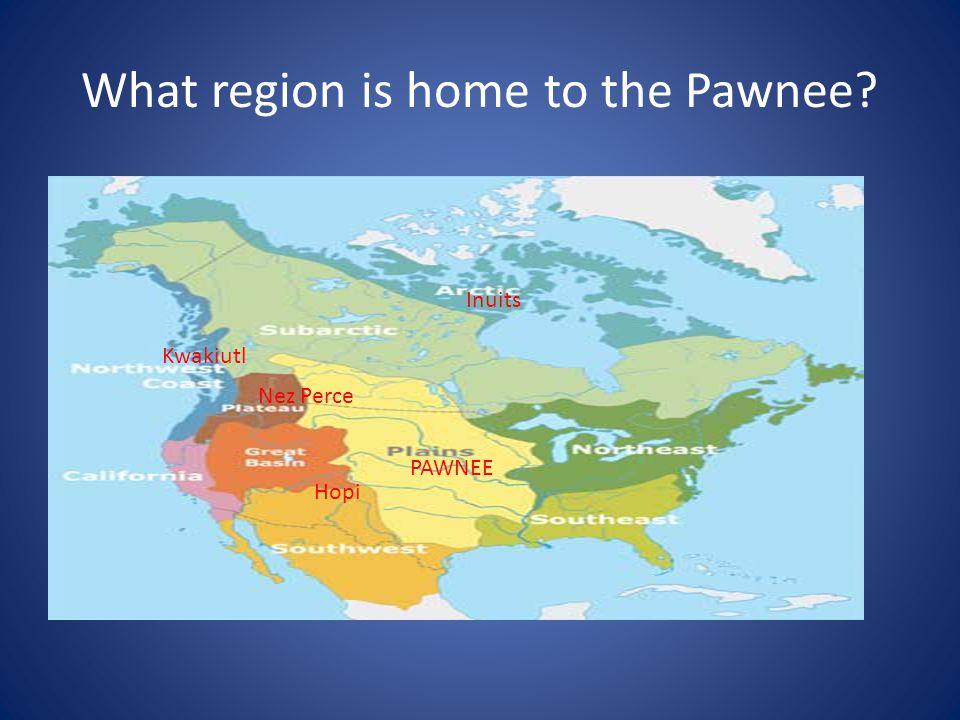 What region is home to the Pawnee? Inuits Kwakiutl Nez Perce Hopi PAWNEE