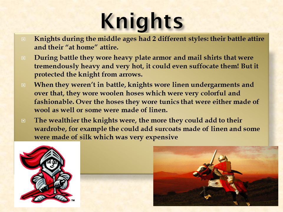  Knights during the middle ages had 2 different styles: their battle attire and their at home attire.