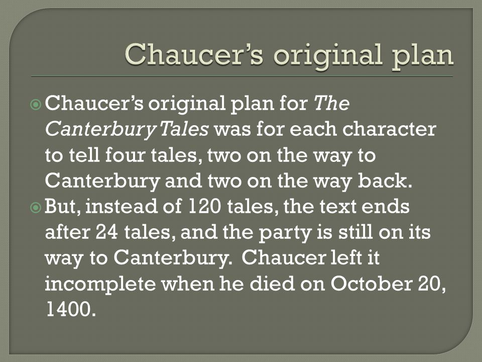  Chaucer's original plan for The Canterbury Tales was for each character to tell four tales, two on the way to Canterbury and two on the way back.