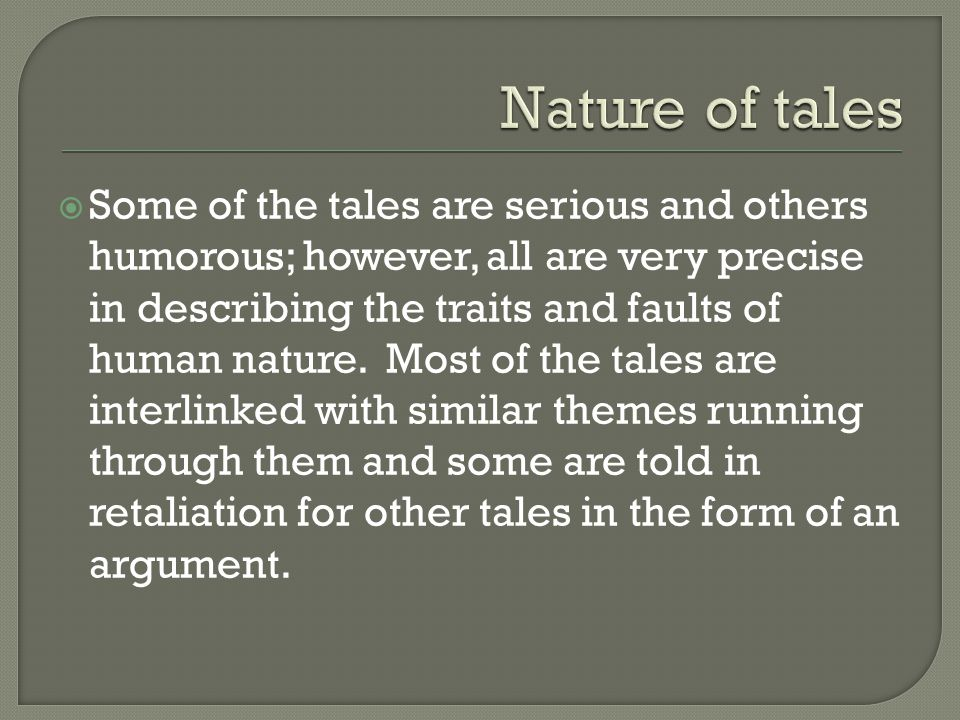 Some of the tales are serious and others humorous; however, all are very precise in describing the traits and faults of human nature.