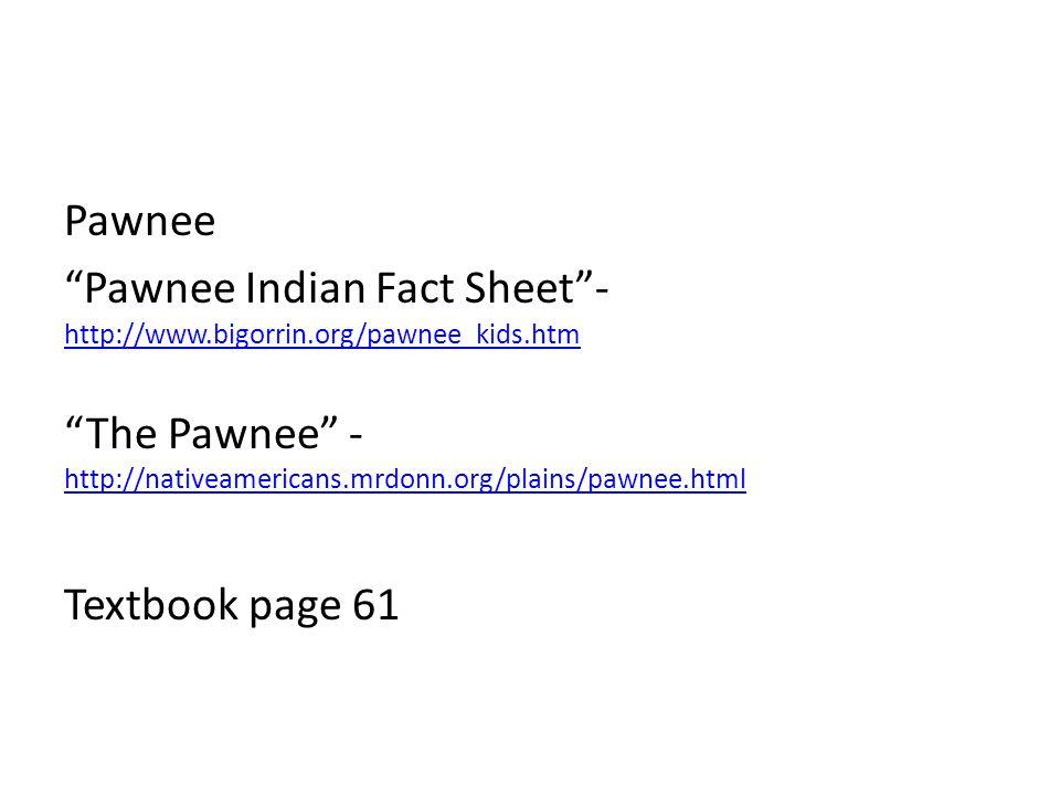 """Pawnee """"Pawnee Indian Fact Sheet""""- http://www.bigorrin.org/pawnee_kids.htm http://www.bigorrin.org/pawnee_kids.htm """"The Pawnee"""" - http://nativeamerica"""