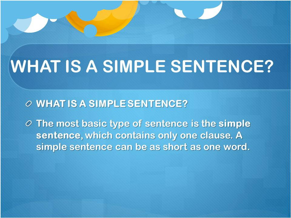 WHAT IS A SIMPLE SENTENCE.