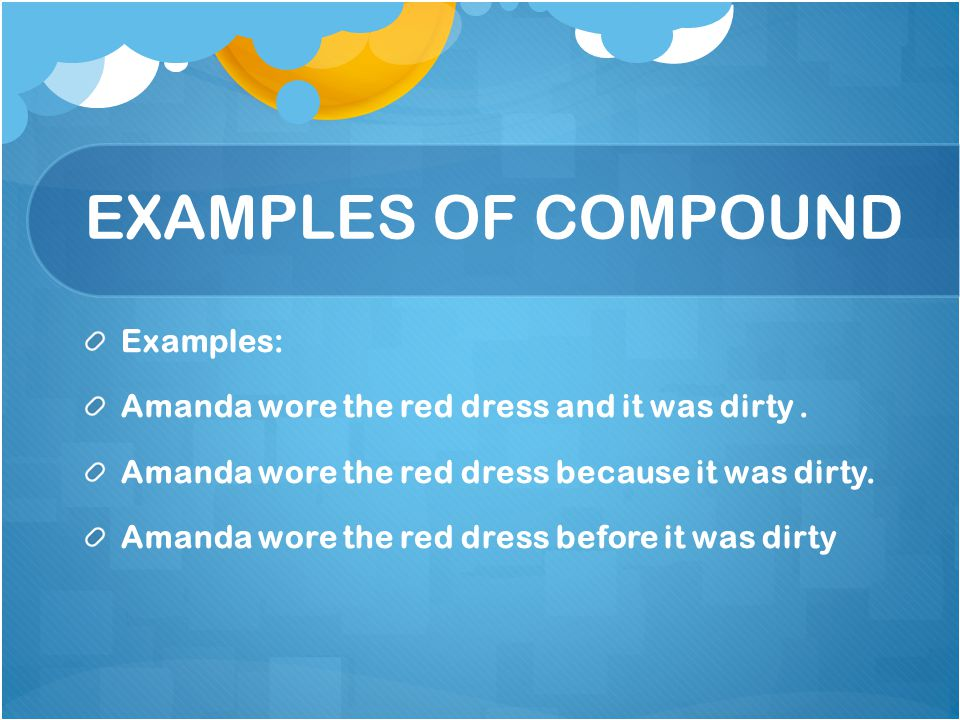 EXAMPLES OF COMPOUND Examples: Amanda wore the red dress and it was dirty.