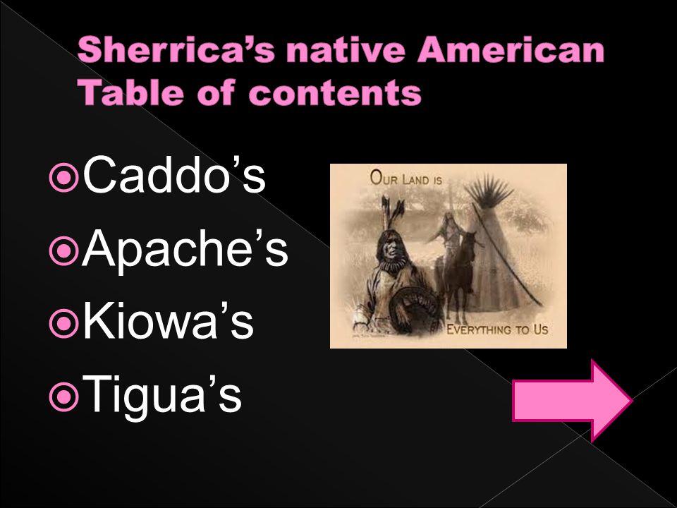  Caddo's  Apache's  Kiowa's  Tigua's