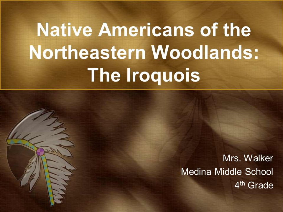 Native Americans of the Northeastern Woodlands: The Iroquois Mrs.