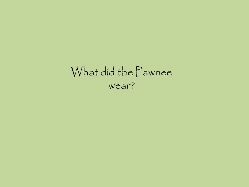 What did the Pawnee wear?